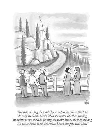 """She'll be driving six white horses when she comes. She'll be driving six ..."" - New Yorker Cartoon"