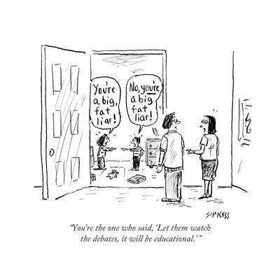 """""""You're the one who said, 'Let them watch the debates, it will be educati…"""" - Cartoon"""