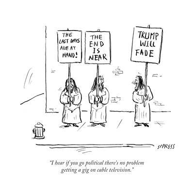 """""""I hear if you go political there's no problem getting a gig on cable tele…"""" - Cartoon"""