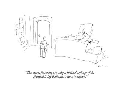 """This court, featuring the unique judicial stylings of the Honorable Jay R..."" - New Yorker Cartoon"