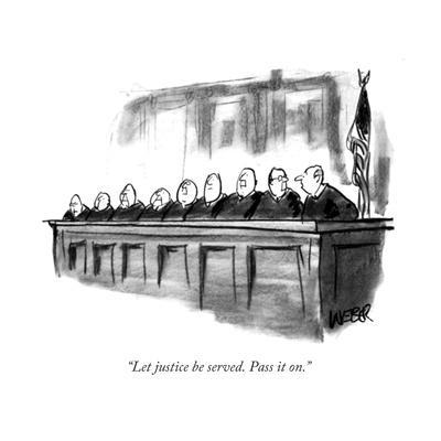"""""""Let justice be served. Pass it on."""" - New Yorker Cartoon"""