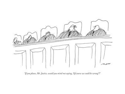 """""""If you please, Mr. Justice, would you mind not saying, 'Of course we coul..."""" - New Yorker Cartoon"""