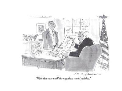 """""""Work this over until the negatives sound positive."""" - Cartoon"""