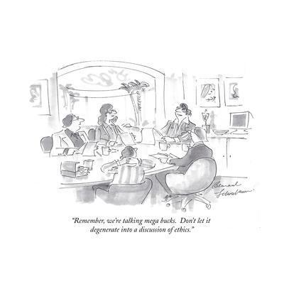 """Remember, we're talking mega bucks.  Don't let it degenerate into a discuÉ"" - Cartoon"