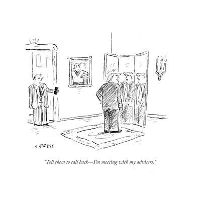 """""""Tell them to call back—I'm meeting with my advisers."""" - Cartoon"""