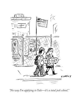 """No way I'm applying to Yale—it's a total jock school."" - Cartoon"