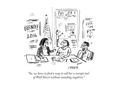 """""""So, we have to find a way to call her a corrupt tool of Wall Street witho…"""" - Cartoon"""