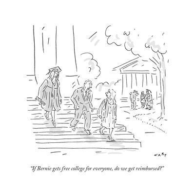 """""""If Bernie gets free college for everyone, do we get reimbursed?"""" - Cartoon"""