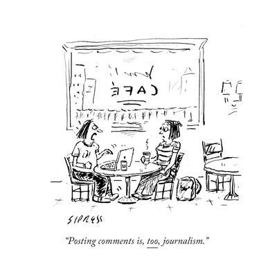 """""""Posting comments is, too, journalism."""" - Cartoon"""