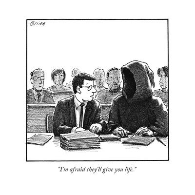 """I'm afraid they'll give you life."" - New Yorker Cartoon"