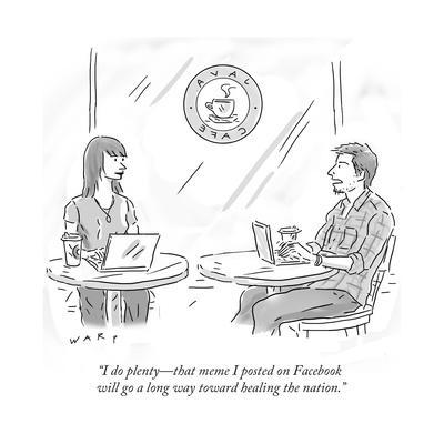 """I do plenty—that meme I posted on Facebook will go a long way toward heal…"" - Cartoon"