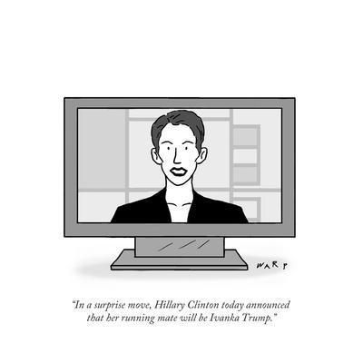 """""""In a surprise move, Hillary Clinton today announced that her running mate…"""" - Cartoon"""