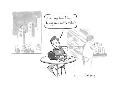 """""""How long have I been typing on a waffle maker?"""" - New Yorker Cartoon"""