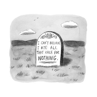 """I CAN'T BELIEVE I ATE ALL THAT KALE FOR NOTHING.""  - New Yorker Cartoon"