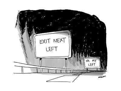 "A roadsign that says ""EXIT NEXT LEFT"" and then another one that says ""NO. ... - New Yorker Cartoon"
