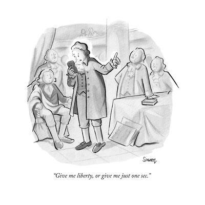 """Give me liberty, or give me just one sec."" - New Yorker Cartoon"