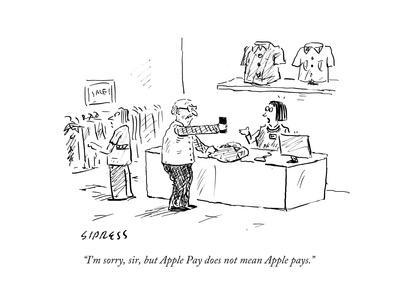 """I'm sorry, sir, but Apple Pay does not mean Apple pays."" - Cartoon"