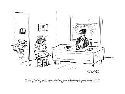 """I'm giving you something for Hillary's pneumonia."" - Cartoon"