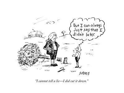 """""""I cannot tell a lie—I did cut it down."""" - Cartoon"""