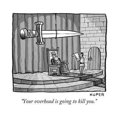 """""""Your overhead is going to kill you."""" - New Yorker Cartoon"""