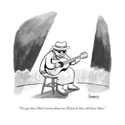 """""""I've got those 'Don't worry about me, I'll just be here, all alone' blues - New Yorker Cartoon"""