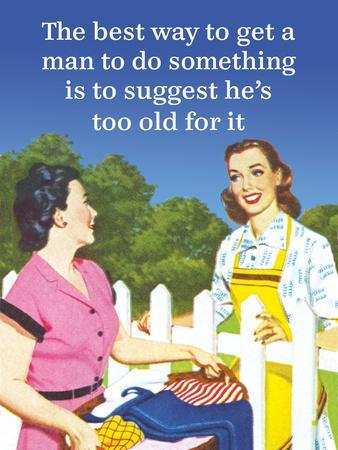 The Best Way to Get a Man to Do Something Is to Suggest He's Too Old for It