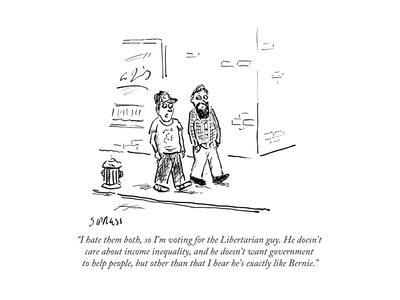 """I hate them both, so I'm voting for the Libertarian guy. He doesn't care …"" - Cartoon"
