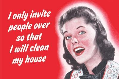 I Only Invite People over So That I Will Clean My House
