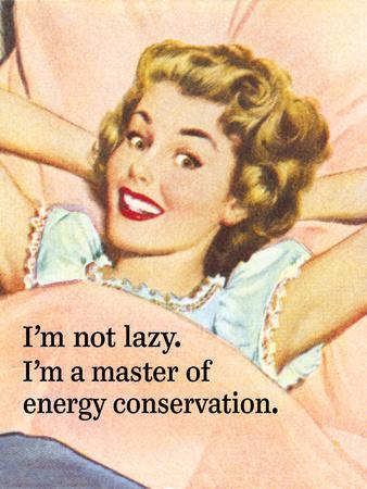 I'm Not Lazy. I'm a Master of Energy Conservation