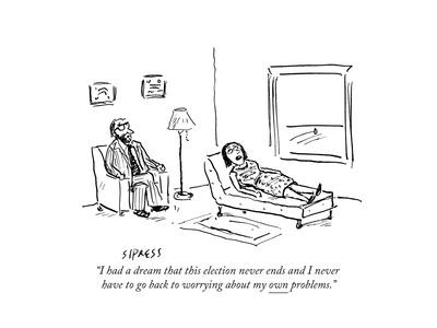 """""""I had a dream that this election never ends and I never have to go back t…"""" - Cartoon"""