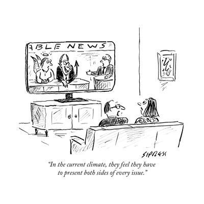 """""""In the current climate, they feel they have to present both sides of ever…"""" - Cartoon"""