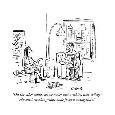 """""""On the other hand, we've never met a white, non-college-educated, working…"""" - Cartoon"""