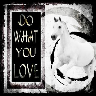 Must Love Horses - Do What You Love