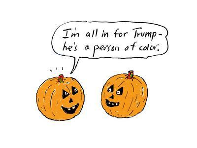 """I'm all in for Trump—he's a person of color."" - Cartoon"