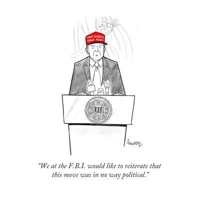 """""""We at the F.B.I. would like to reiterate that this move was in no way pol…"""" - Cartoon"""
