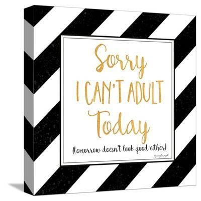 Sorry, I Can't Adult Today