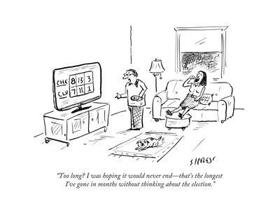 """""""Too long? I was hoping it would never end—that's the longest I've gone in…"""" - Cartoon"""