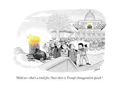 """""""Hold on?that's a trash fire. Over there is Trump's Inauguration speech."""" - Cartoon"""