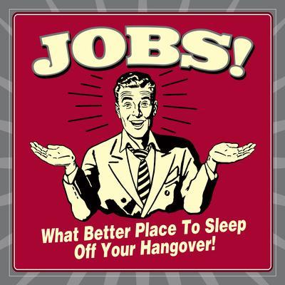 Jobs! What Better Place to Sleep Off Your Hangover!