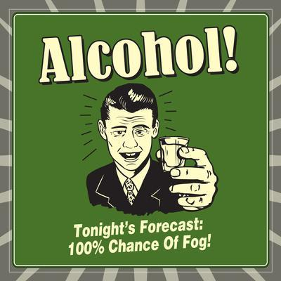 Alcohol! Tonight's Forecast: 100% Chance of Fog!