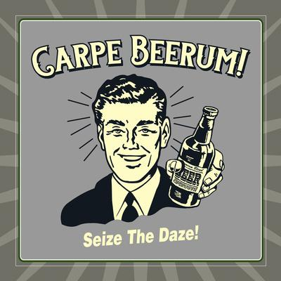 Carpe Beerum! Seize the Daze!