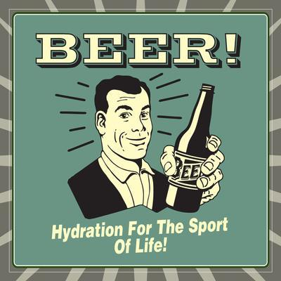 Beer! Hydration for the Sport of Life!