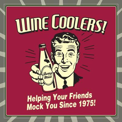 Wine Coolers! Helping Your Friends Mock You Since 1975!