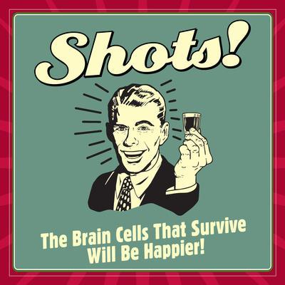 Shots! the Brain Cells That Survive Will Be Happier!