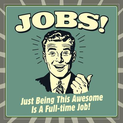 Jobs! Just Being This Awesome Is a Full-Time Job!