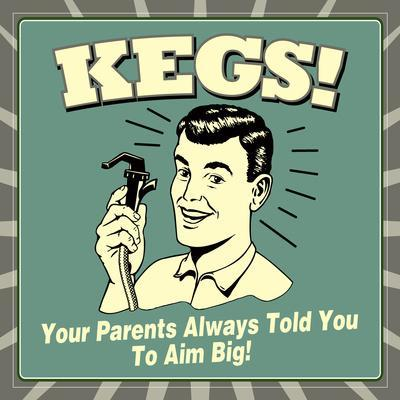 Kegs! Your Parents Always Told You to Aim Big!