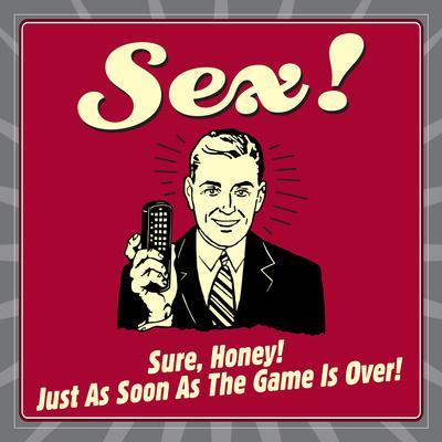 Sex! Sure, Honey! Just as Soon as the Game Is Over!