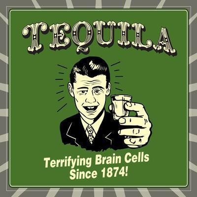 Tequila! Terrifying Brain Cells Since 1874!