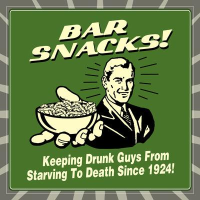Bar Snacks! Keeping Drunk Guys from Starving to Death Since 1924!