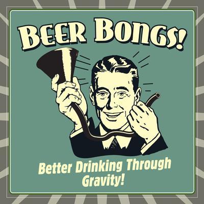 Beer Bongs! Better Drinking Through Gravity!